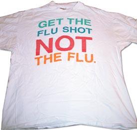 Get the flu shot, NOT the flu.